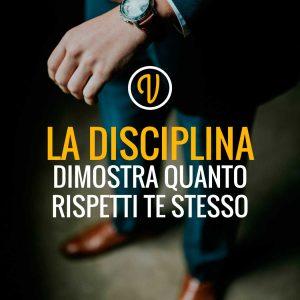 la disciplina dimostra quanto rispetti te stesso