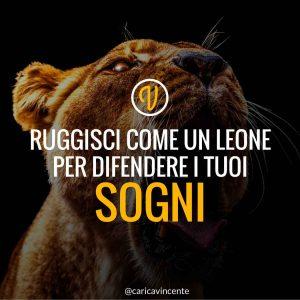 ruggisci come un leone per difendere i tuoi sogni