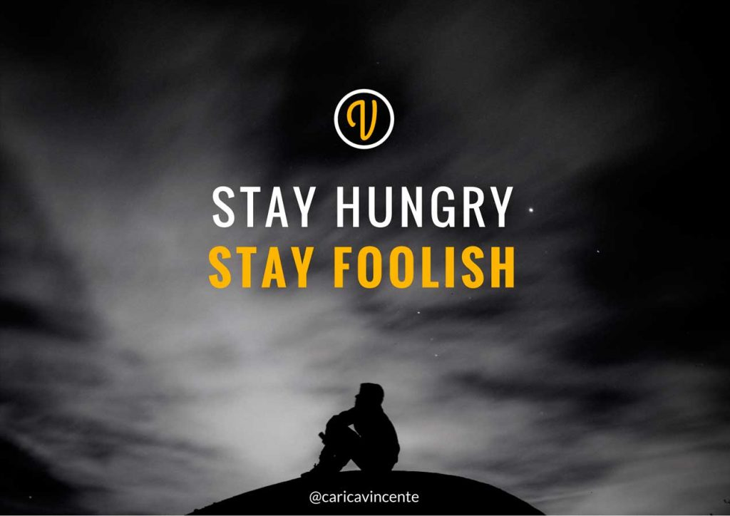 Stay hungry stay foolish - citazione Steve Jobs