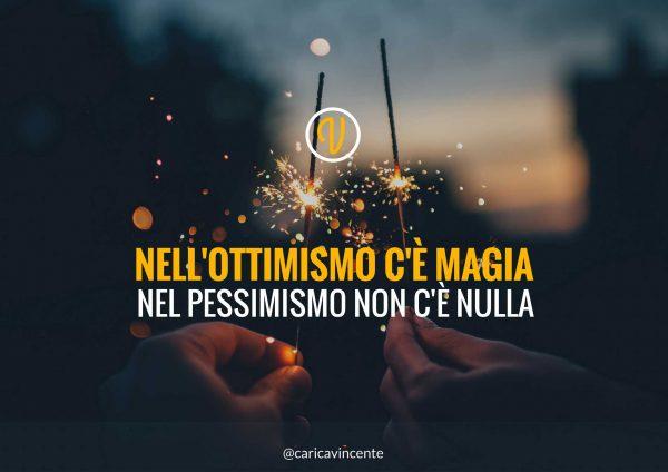 Nell'ottimismo c'è magia, nel pessimismo non c'è nulla
