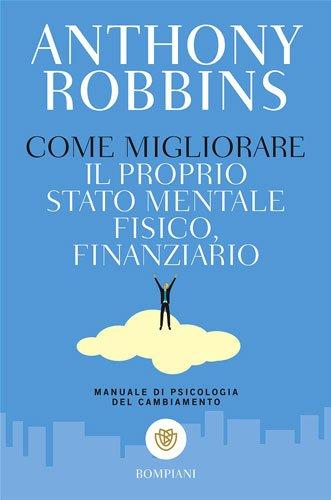 anthony robbins libri come migliorare il proprio stato mentale fisico finanziario
