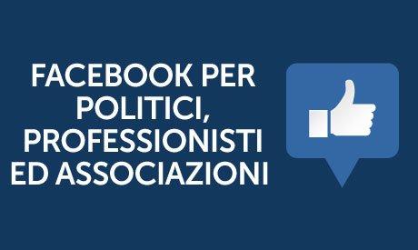 corso facebook per politici professionisti associazioni