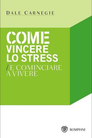 come vincere lo stress e cominciare a vivere dale carnegie